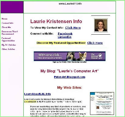 Please visit my main site at www.Laurie411.info and read the ABOUT ME page, browse my sites, see my art, and more!